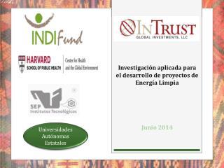 Investigación aplicada para el desarrollo de  proyectos de  Energía Limpia  Junio 2014