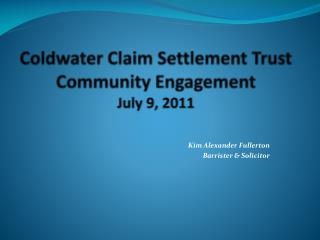 Coldwater Claim Settlement Trust Community Engagement July 9, 2011