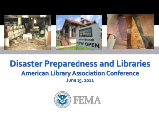 Disaster Preparedness and Libraries American Library Association Conference June 25, 2011