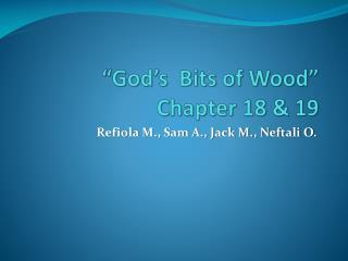 """""""God's  Bits of Wood"""" Chapter 18 & 19"""