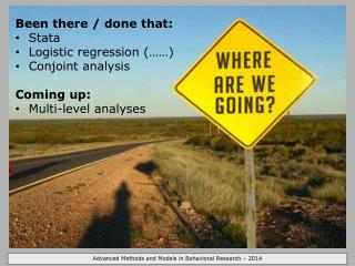 Been there / done that: Stata Logistic regression (……) Conjoint analysis Coming up: