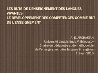 A. E. ARCHAKIAN Université Linguisitique  V.  Brioussov Chaire  de  pédagogie  et de  méthodolgie