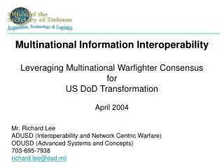 Multinational Information Interoperability   Leveraging Multinational Warfighter Consensus for US DoD Transformation  Ap