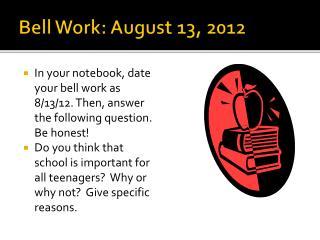 Bell Work: August 13, 2012