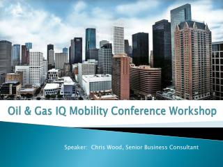 Oil & Gas IQ Mobility Conference Workshop