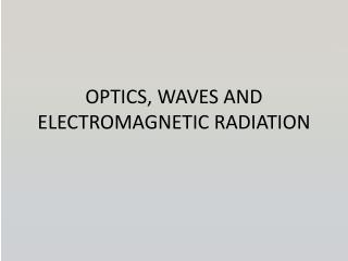 OPTICS, WAVES  AND ELECTROMAGNETIC RADIATION