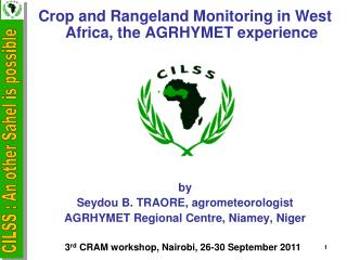 Crop and Rangeland Monitoring in West Africa, the AGRHYMET experience by