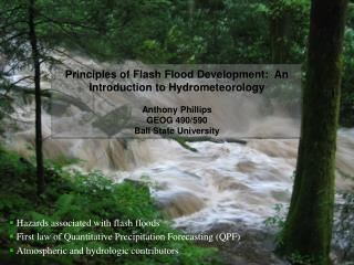 Hazards associated with flash floods First law of Quantitative Precipitation Forecasting (QPF)