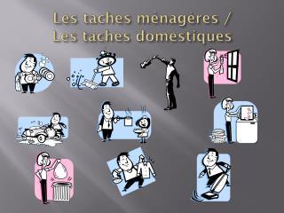 Les taches ménagères /  Les taches domestiques