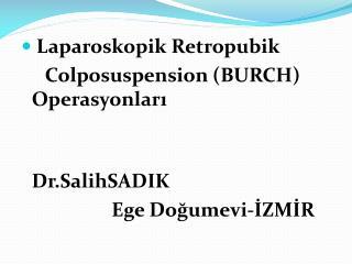 Laparoskopik Retropubik Colposuspension  (BURCH)     Operasyonları Dr.SalihSADIK
