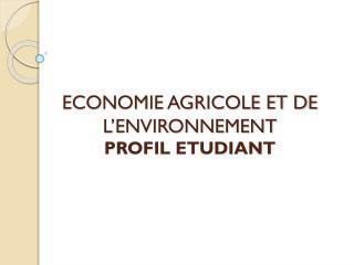 ECONOMIE AGRICOLE ET DE L'ENVIRONNEMENT PROFIL ETUDIANT