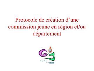 Protocole de création d'une commission jeune en région et/ou département
