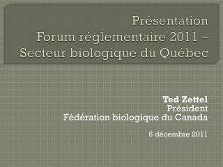 Pr�sentation  Forum  r�glementaire  2011 �  Secteur biologique  du Qu�bec