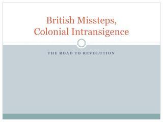 British Missteps, Colonial Intransigence