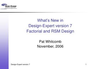 What s New in Design-Expert version 7 Factorial and RSM Design  Pat Whitcomb November, 2006