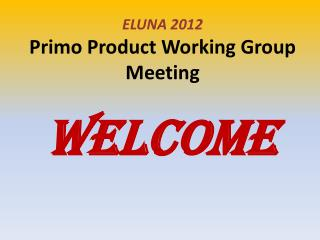 ELUNA 2012 Primo Product Working Group Meeting