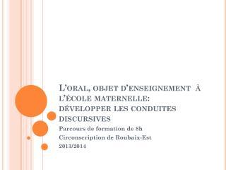 L�oral, objet d�enseignement  � l��cole maternelle:  d�velopper les conduites discursives