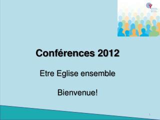 Conférences  2012 Etre Eglise ensemble Bienvenue !