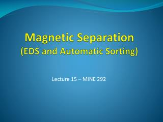 Magnetic Separation (EDS and Automatic Sorting)