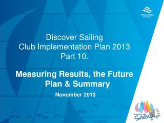 Discover Sailing  Club Implementation Plan 2013  Part 10.