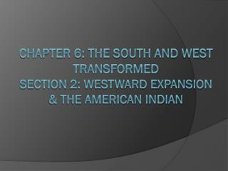 Chapter 6: The South and West Transformed Section 2: Westward Expansion & the American Indian