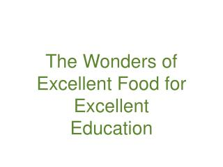 The Wonders of  Excellent Food for Excellent Education