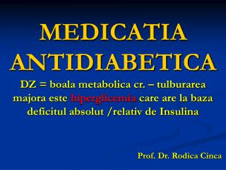 MEDICATIA ANTIDIABETICA DZ  boala metabolica cr.   tulburarea majora este hiperglicemia care are la baza deficitul absol
