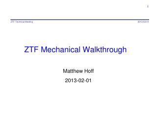 ZTF  Mechanical Walkthrough