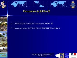 L'INSERTION finalité de la mission du RSMA-M La mise en œuvre des CLAUSES d'INSERTION au RSMA