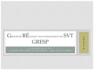 G roupe de  Ré flexion sur l'enseignement des   SVT GRESP