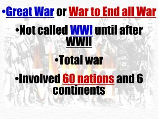 Great  War  or  War to End all War Not called  WWI  until after  WWII Total war