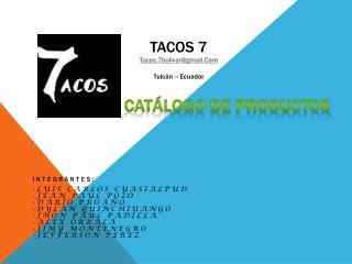 Tacos 7 Tacos.7bolivar@gmail.Com Tulcán – Ecuador CATÁLOGO DE PRODUCTOS