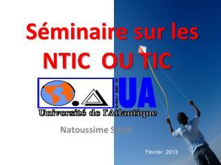 Séminaire sur les NTIC  OU TIC