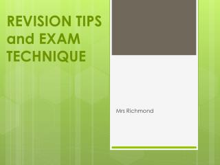 REVISION TIPS and EXAM TECHNIQUE