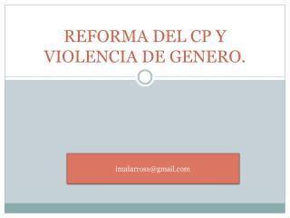 REFORMA DEL CP Y VIOLENCIA DE GENERO.