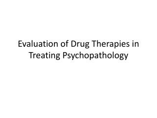 Evaluation of Drug Therapies in Treating Psychopathology