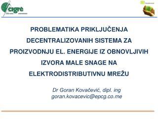 Dr Goran Kovačević, dipl. ing g oran.kovacevic @ epcg.co.me