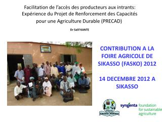 CONTRIBUTION A LA  FOIRE AGRICOLE DE SIKASSO (FASKO) 2012 14 DECEMBRE 2012  A  SIKASSO