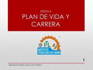 SESION 6 PLAN DE VIDA Y CARRERA
