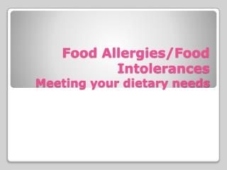 Food Allergies/Food Intolerances Meeting your dietary needs