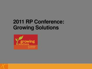 2011 RP Conference: Growing Solutions
