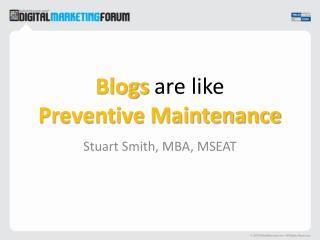 Blogs  are like Preventive Maintenance