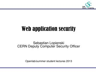 Web application security Sebastian Lopienski CERN Deputy Computer Security Officer