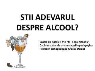 STII ADEVARUL DESPRE ALCOOL?