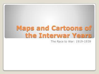 Maps and Cartoons of the Interwar Years