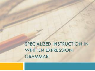 Specialized instruction in Written Expression:  Grammar