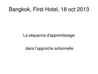 Bangkok, First Hotel, 18 oct 2013