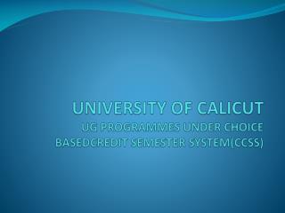 UNIVERSITY OF CALICUT UG PROGRAMMES UNDER CHOICE BASEDCREDIT SEMESTER SYSTEM(CCSS)