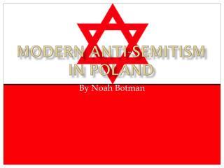 Modern  Anti -Semitism  in Poland