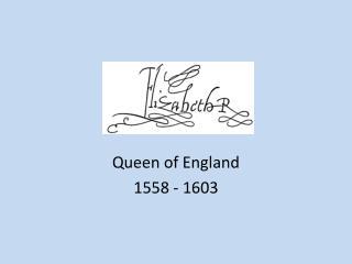 Queen of England 1558 - 1603